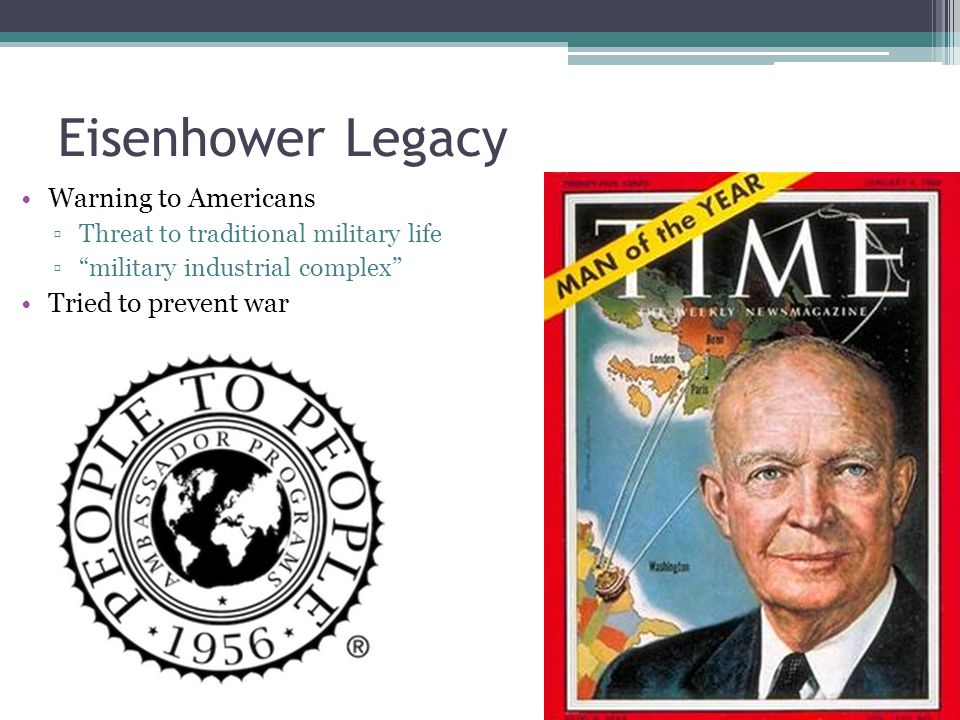 """Eisenhower Legacy Warning to Americans ▫Threat to traditional military life ▫""""military industrial complex"""" Tried to prevent war"""
