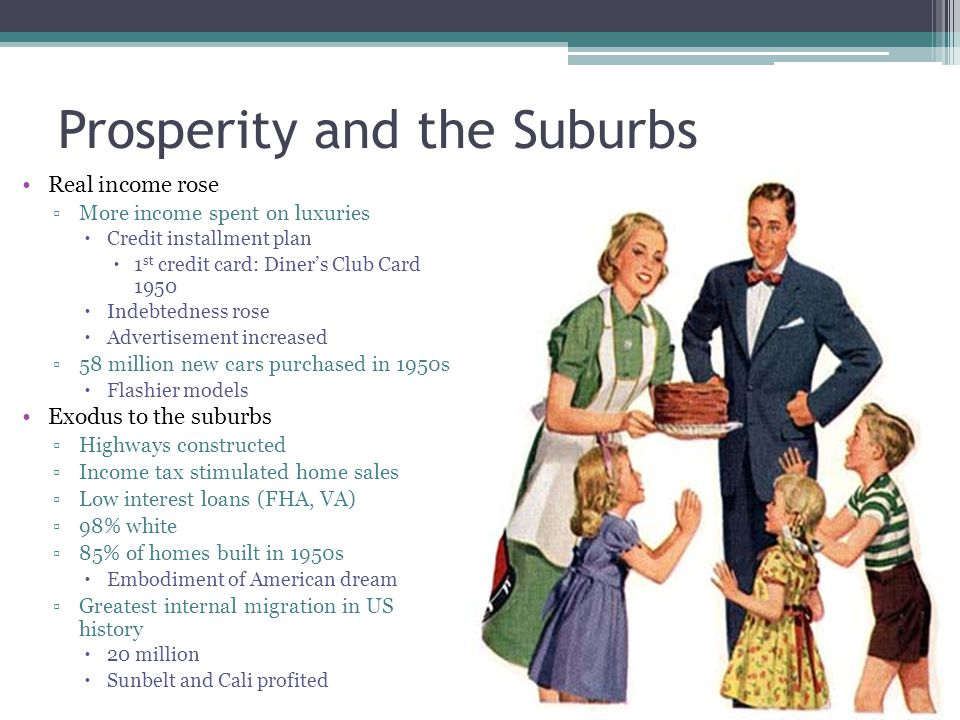 Consensus and Conservatism Togetherness ▫1954 McCall's Magazine ▫Ideal couple/family ▫Wed younger, children younger ▫Fertility rate rose ▫Increase in population  Antibiotics Baby Boom ▫1946-1964 ▫Concern of child-rearing  Dr.