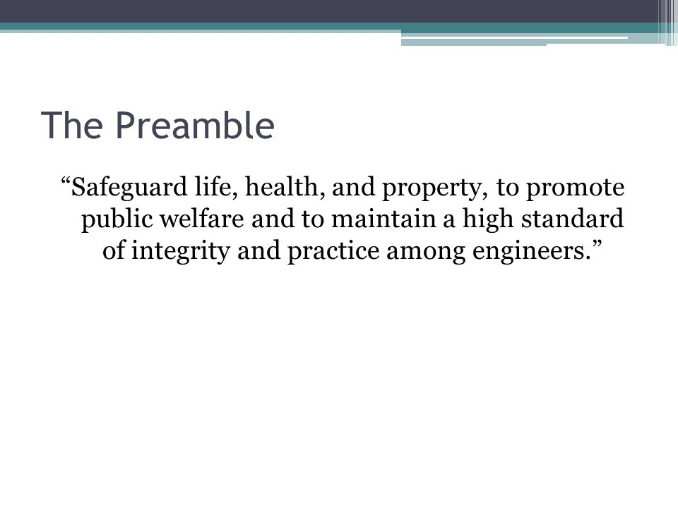 "The Preamble ""Safeguard life, health, and property, to promote public welfare and to maintain a high standard of integrity and practice among engineer"