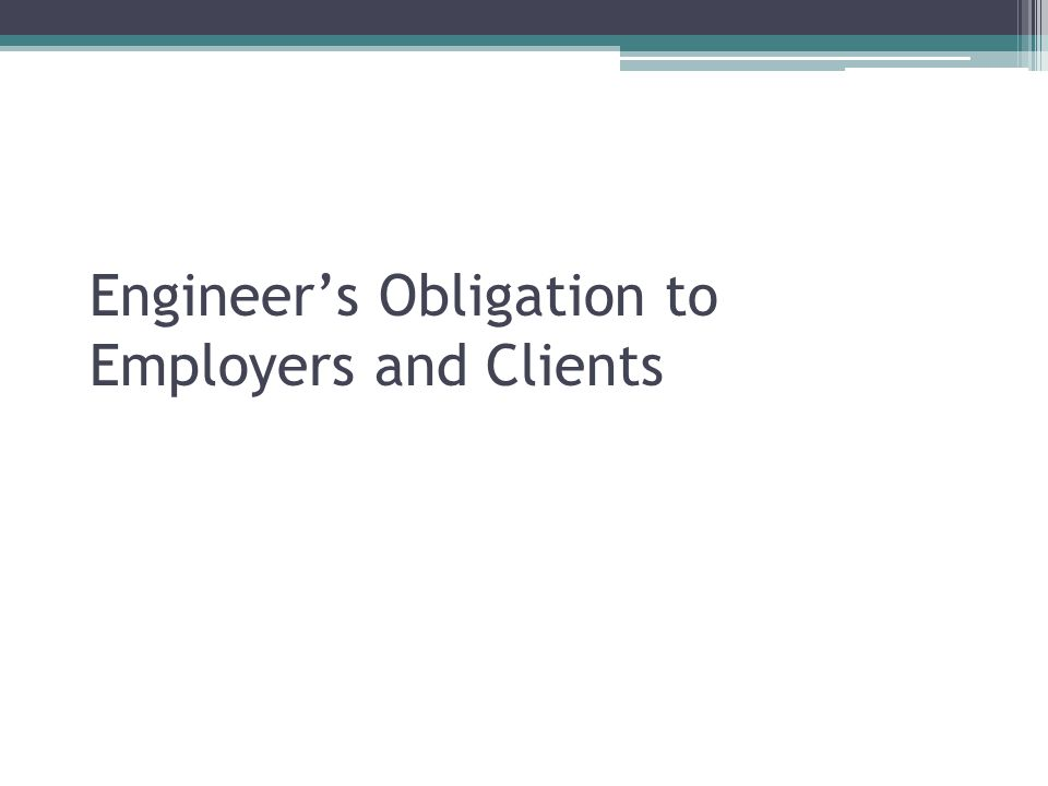 Engineer's Obligation to Employers and Clients