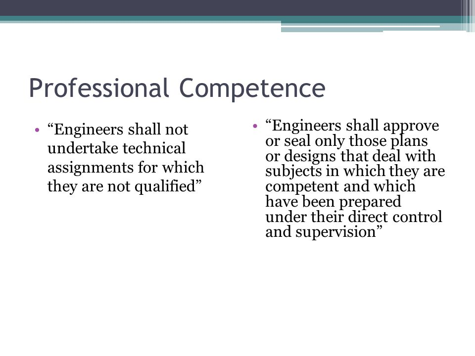 "Professional Competence ""Engineers shall approve or seal only those plans or designs that deal with subjects in which they are competent and which hav"