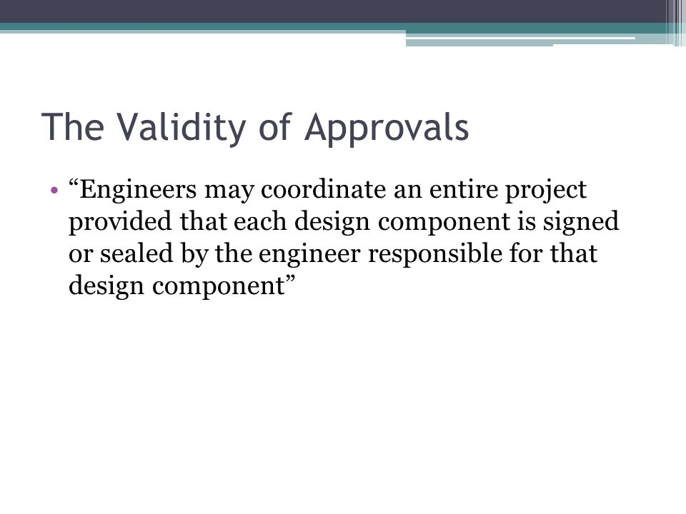 "The Validity of Approvals ""Engineers may coordinate an entire project provided that each design component is signed or sealed by the engineer responsi"