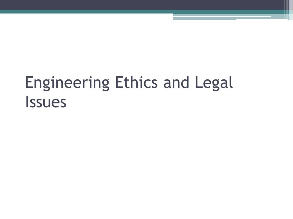 Engineering Ethics and Legal Issues