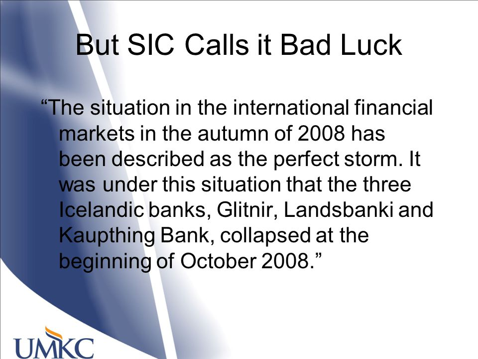 But SIC Calls it Bad Luck The situation in the international financial markets in the autumn of 2008 has been described as the perfect storm.