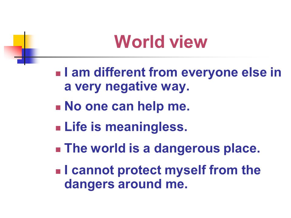 World view I am different from everyone else in a very negative way.
