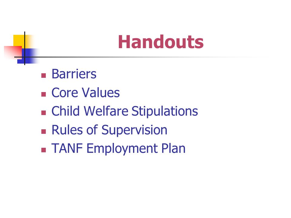 Handouts Barriers Core Values Child Welfare Stipulations Rules of Supervision TANF Employment Plan