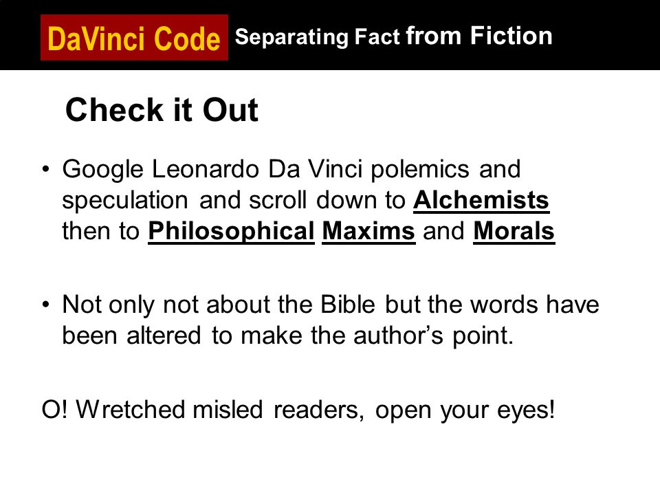 DaVinci Code Separating Fact from Fiction Google Leonardo Da Vinci polemics and speculation and scroll down to Alchemists then to Philosophical Maxims and Morals Not only not about the Bible but the words have been altered to make the author's point.