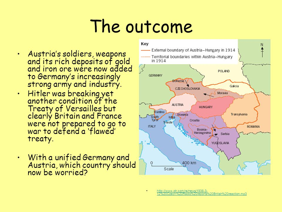 The outcome Austria's soldiers, weapons and its rich deposits of gold and iron ore were now added to Germany's increasingly strong army and industry.