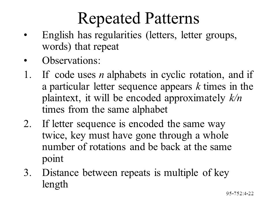 95-752:4-22 Repeated Patterns English has regularities (letters, letter groups, words) that repeat Observations: 1.If code uses n alphabets in cyclic
