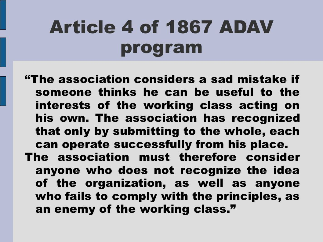 Article 4 of 1867 ADAV program The association considers a sad mistake if someone thinks he can be useful to the interests of the working class acting on his own.