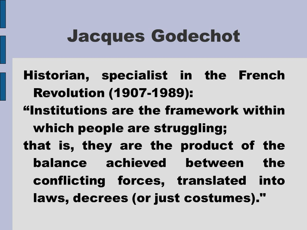 """Jacques Godechot Historian, specialist in the French Revolution (1907-1989): """"Institutions are the framework within which people are struggling; that"""