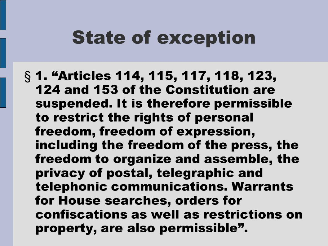 """State of exception § 1. """"Articles 114, 115, 117, 118, 123, 124 and 153 of the Constitution are suspended. It is therefore permissible to restrict the"""