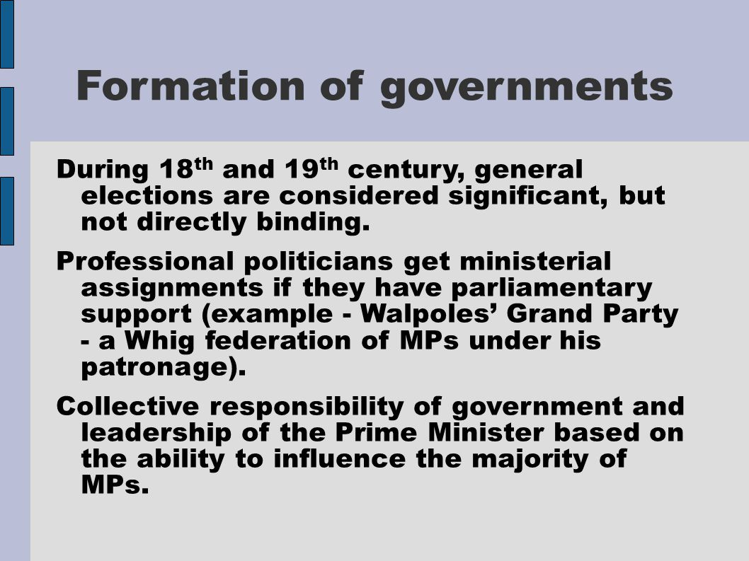 Formation of governments During 18 th and 19 th century, general elections are considered significant, but not directly binding.