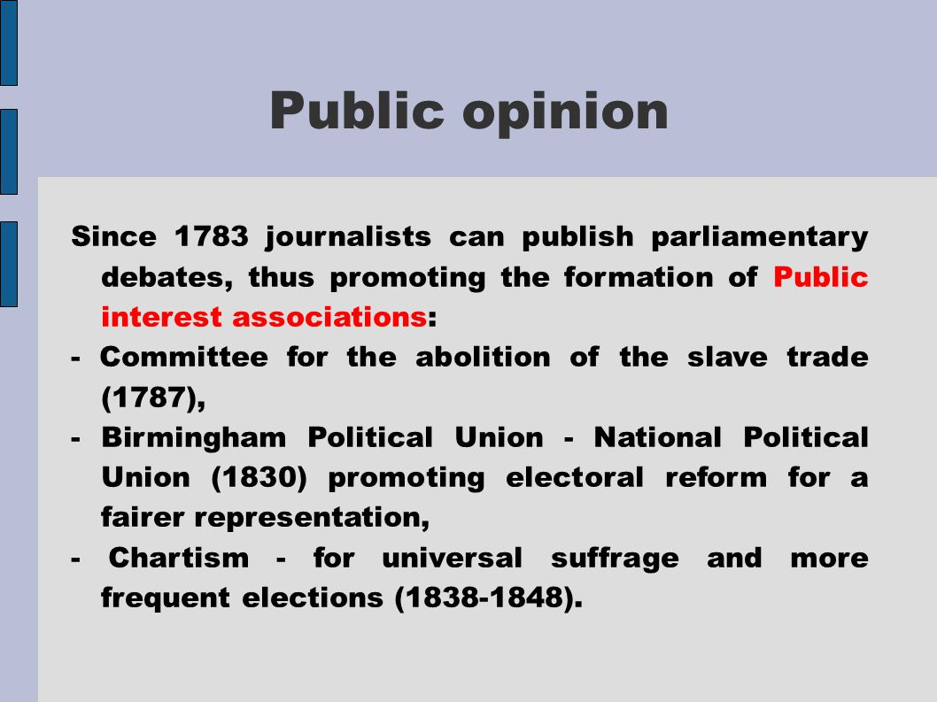 Public opinion Since 1783 journalists can publish parliamentary debates, thus promoting the formation of Public interest associations: - Committee for