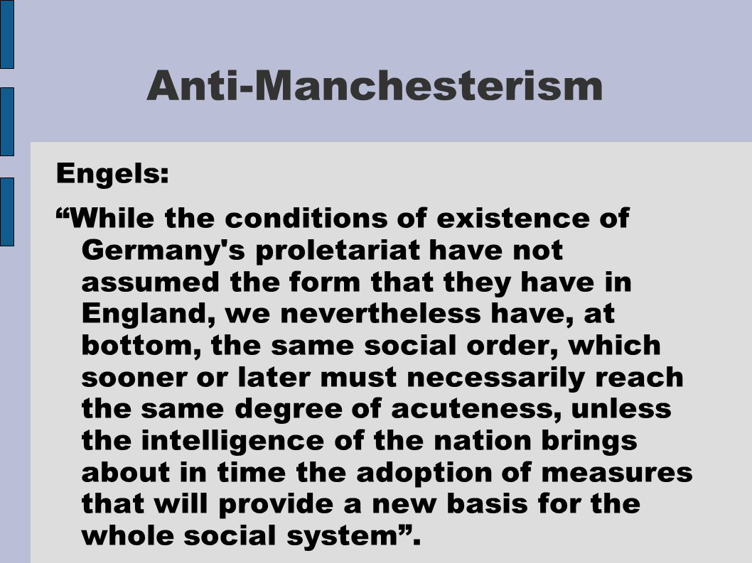 """Anti-Manchesterism Engels: """"While the conditions of existence of Germany's proletariat have not assumed the form that they have in England, we neverth"""