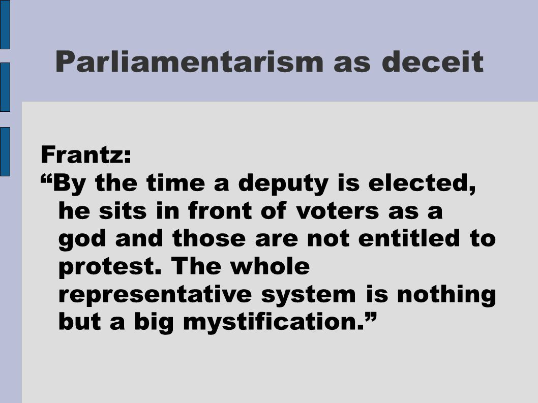 Parliamentarism as deceit Frantz: By the time a deputy is elected, he sits in front of voters as a god and those are not entitled to protest.