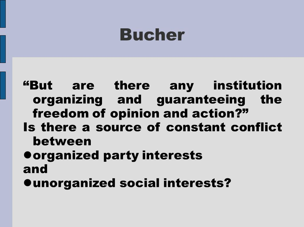 But are there any institution organizing and guaranteeing the freedom of opinion and action Is there a source of constant conflict between organized party interests and unorganized social interests.