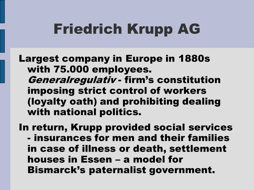 Friedrich Krupp AG Largest company in Europe in 1880s with 75.000 employees.