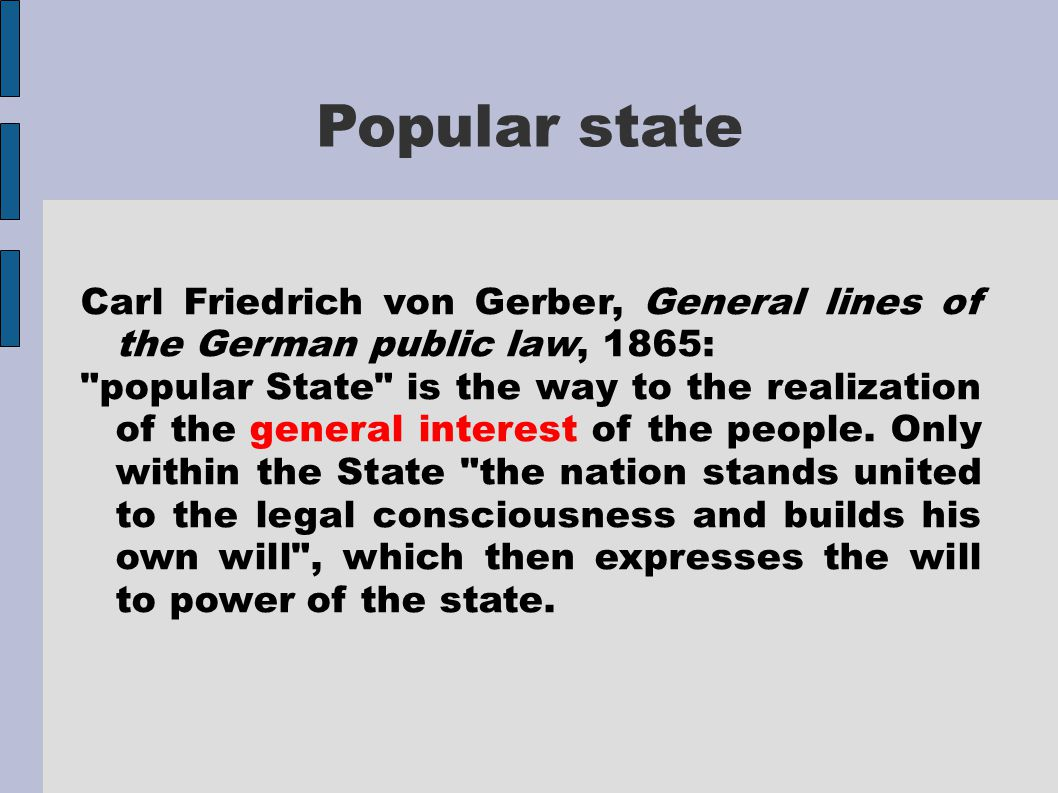 Popular state Carl Friedrich von Gerber, General lines of the German public law, 1865: popular State is the way to the realization of the general interest of the people.