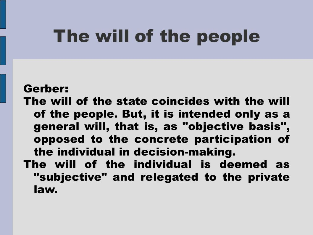 The will of the people Gerber: The will of the state coincides with the will of the people. But, it is intended only as a general will, that is, as