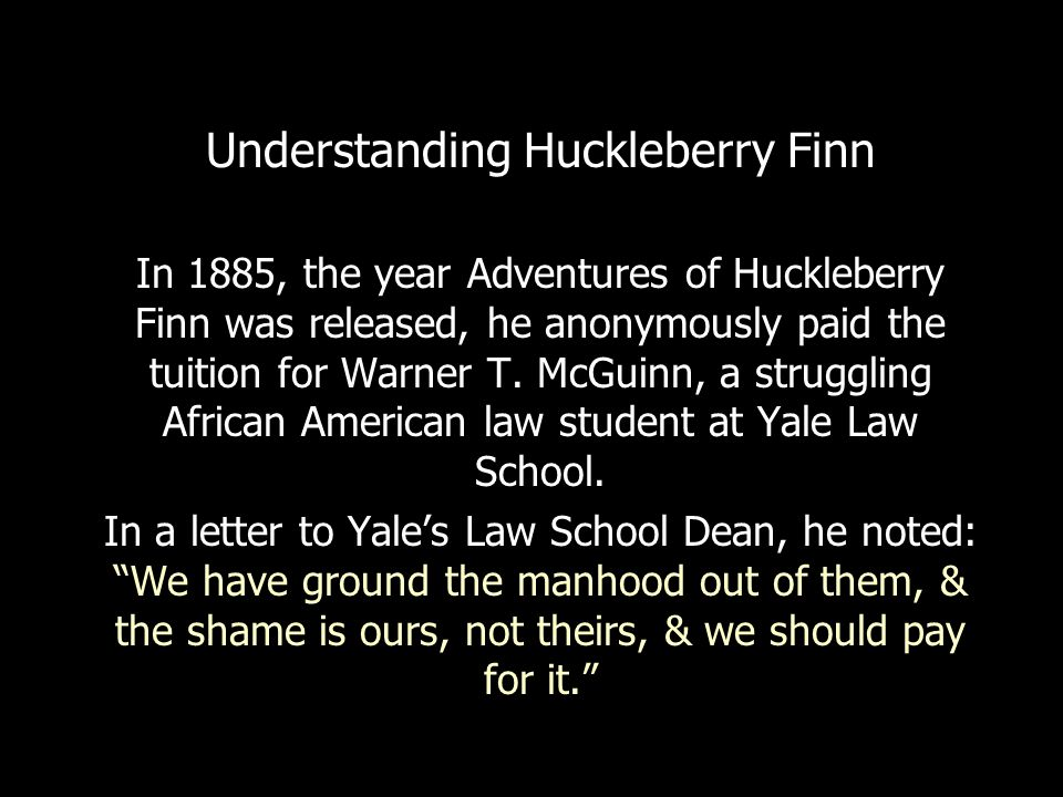 Understanding Huckleberry Finn In 1885, the year Adventures of Huckleberry Finn was released, he anonymously paid the tuition for Warner T.