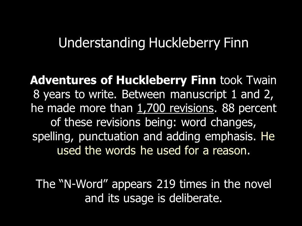 Understanding Huckleberry Finn Adventures of Huckleberry Finn took Twain 8 years to write. Between manuscript 1 and 2, he made more than 1,700 revisio