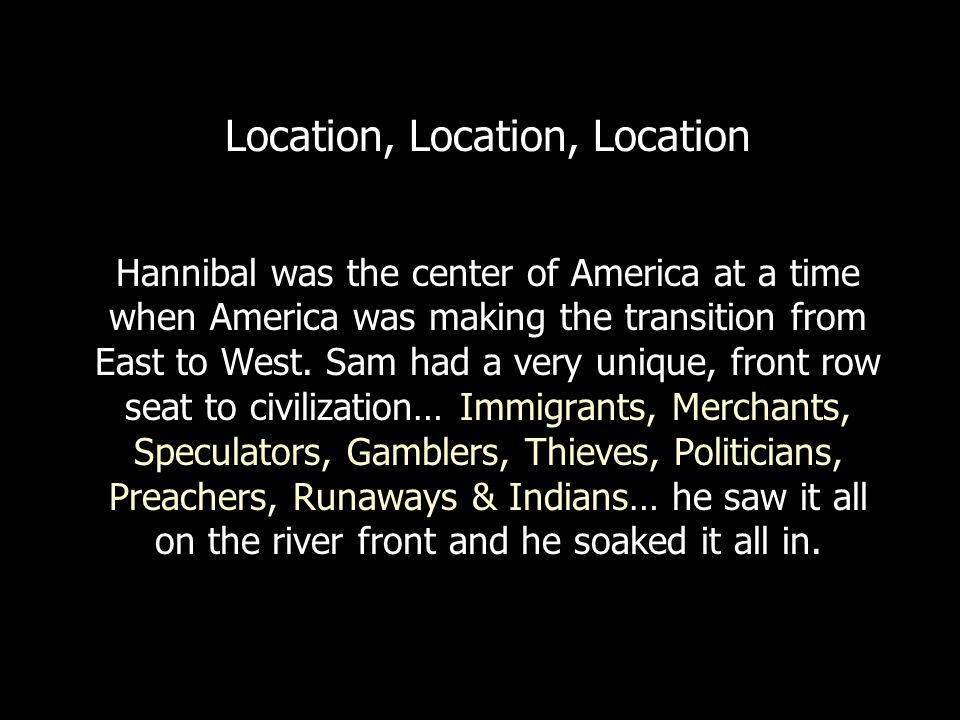 Location, Location, Location Hannibal was the center of America at a time when America was making the transition from East to West.