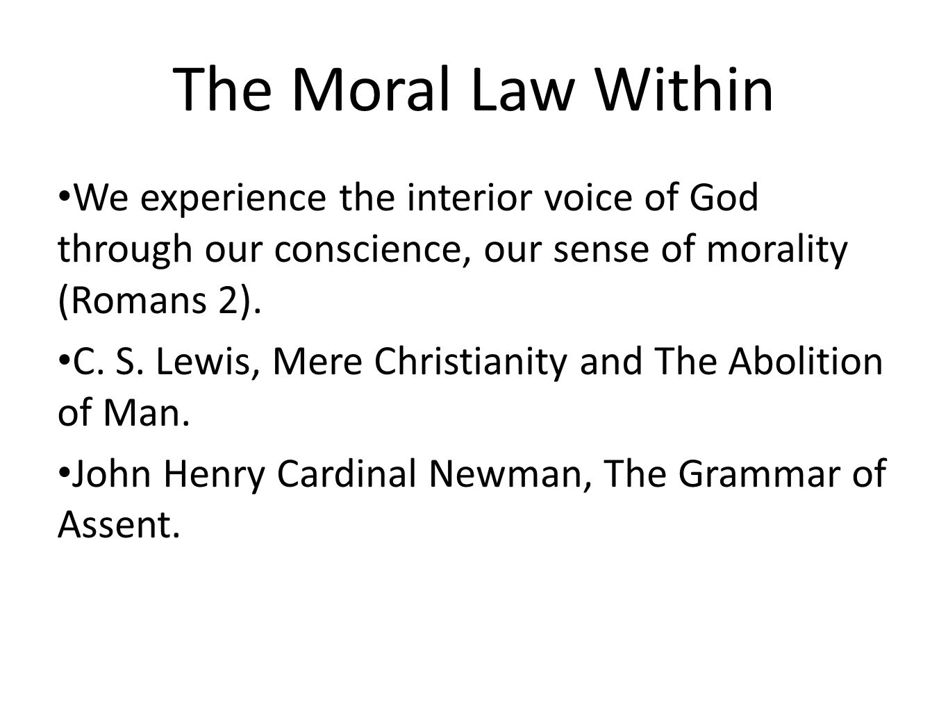 The Moral Law Within We experience the interior voice of God through our conscience, our sense of morality (Romans 2). C. S. Lewis, Mere Christianity