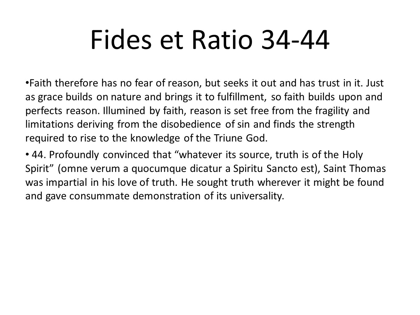 Fides et Ratio 34-44 Faith therefore has no fear of reason, but seeks it out and has trust in it. Just as grace builds on nature and brings it to fulf