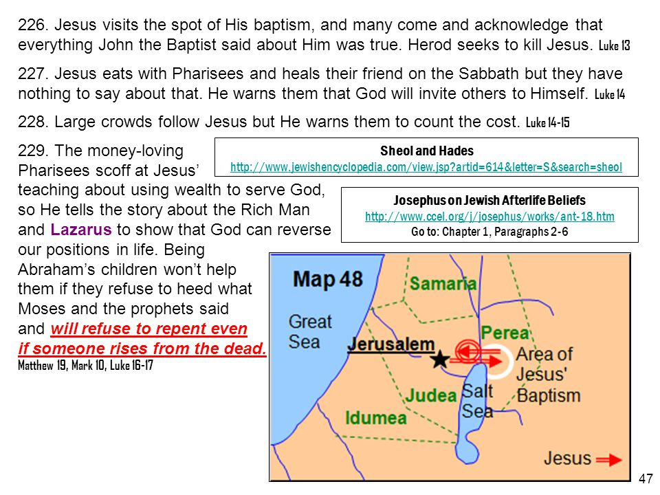 226. Jesus visits the spot of His baptism, and many come and acknowledge that everything John the Baptist said about Him was true. Herod seeks to kill