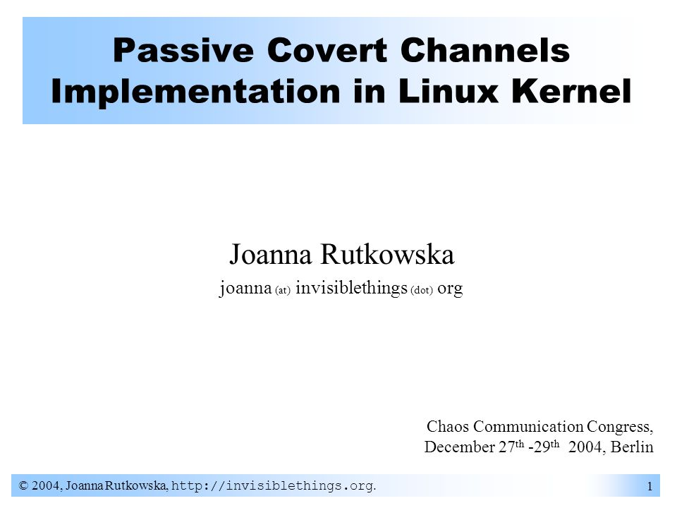 © 2004, Joanna Rutkowska, http://invisiblethings.org. 22 Protocol Note that receiver is passive!