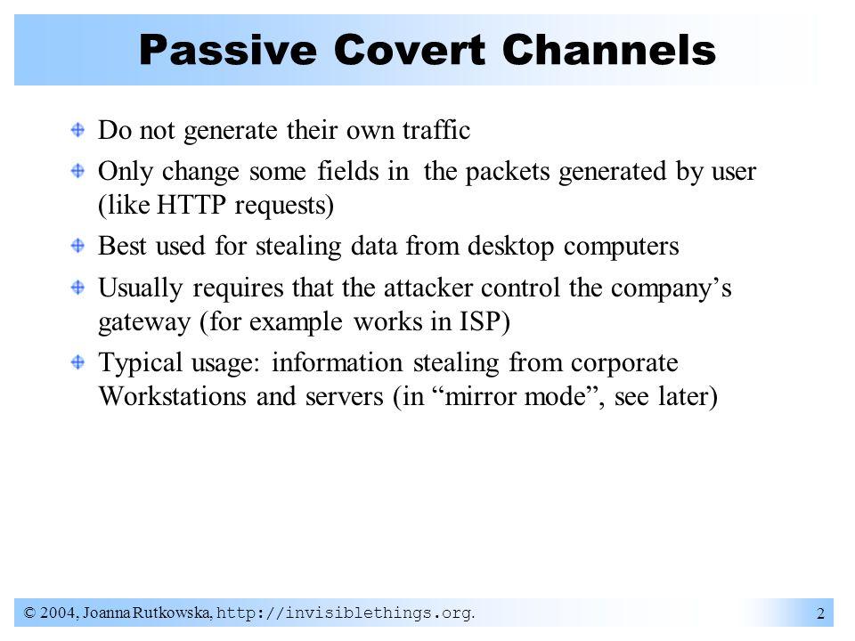 © 2004, Joanna Rutkowska, http://invisiblethings.org. 3 Passive Covert Channels