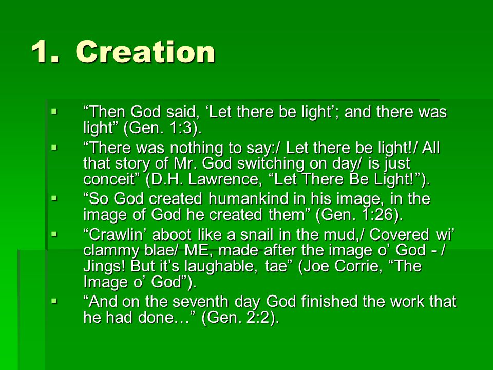 1.Creation  Then God said, 'Let there be light'; and there was light (Gen.