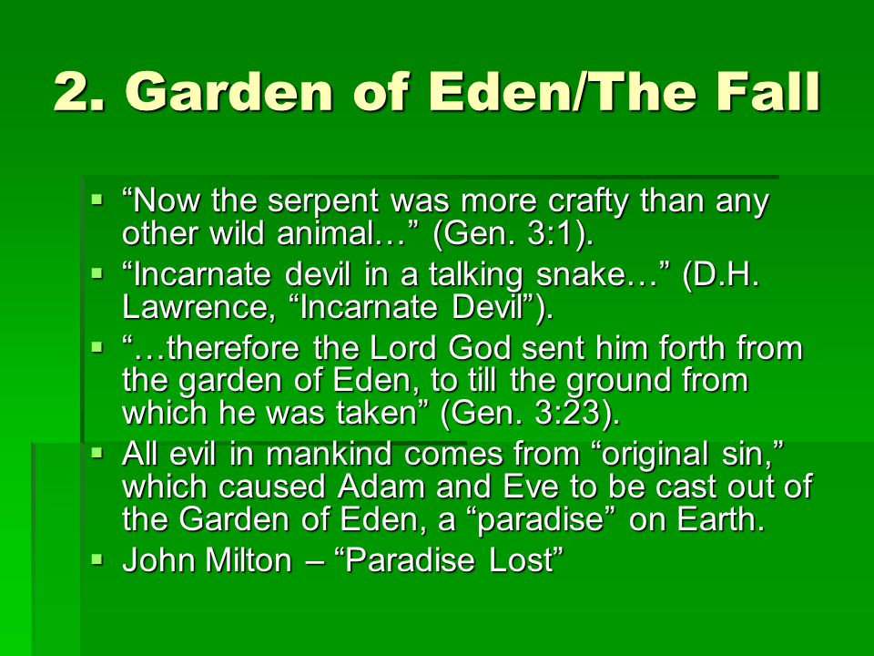 2. Garden of Eden/The Fall  Now the serpent was more crafty than any other wild animal… (Gen.