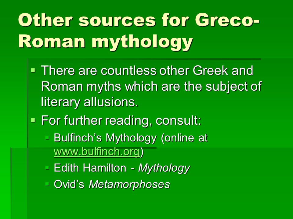 Other sources for Greco- Roman mythology  There are countless other Greek and Roman myths which are the subject of literary allusions.
