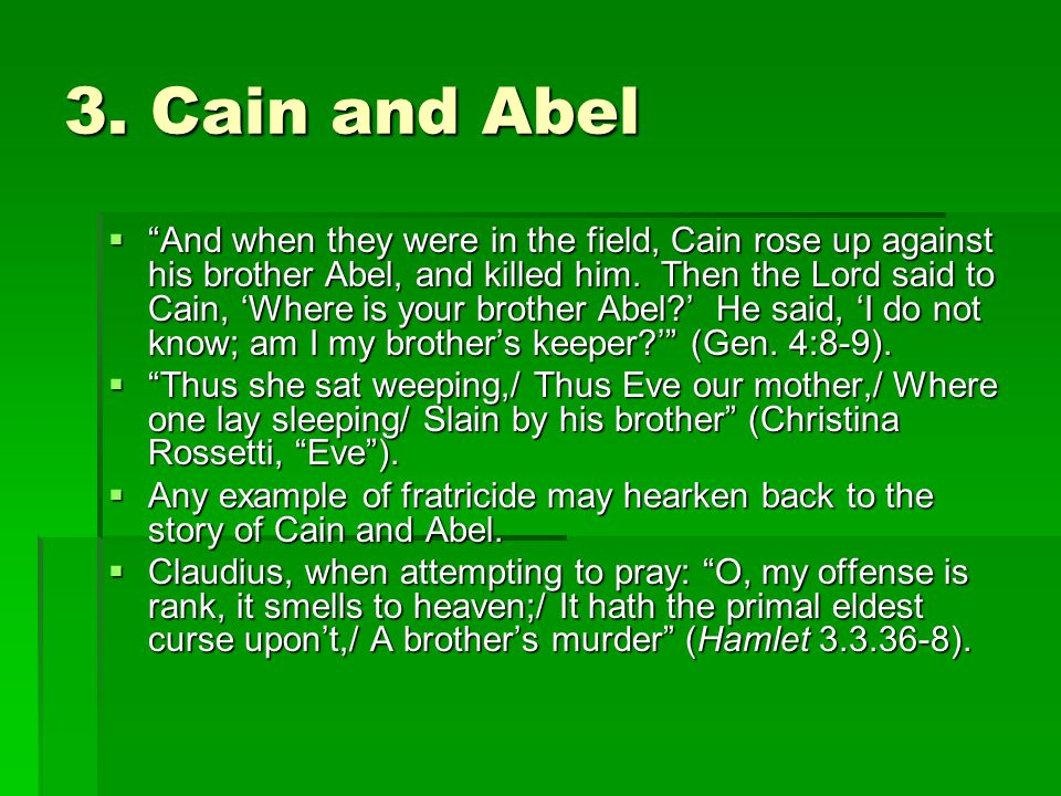 "3. Cain and Abel  ""And when they were in the field, Cain rose up against his brother Abel, and killed him. Then the Lord said to Cain, 'Where is your"