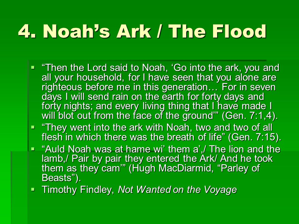 "4. Noah's Ark / The Flood  ""Then the Lord said to Noah, 'Go into the ark, you and all your household, for I have seen that you alone are righteous be"