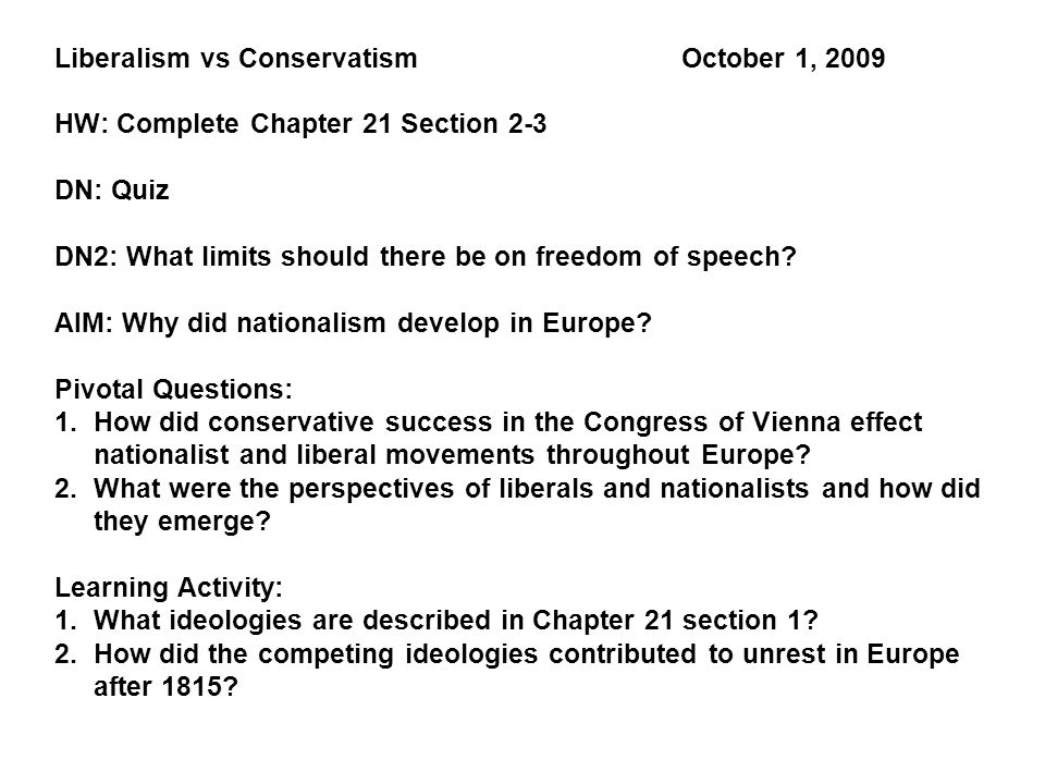 Liberalism vs Conservatism October 1, 2009 HW: Complete Chapter 21 Section 2-3 DN: Quiz DN2: What limits should there be on freedom of speech.