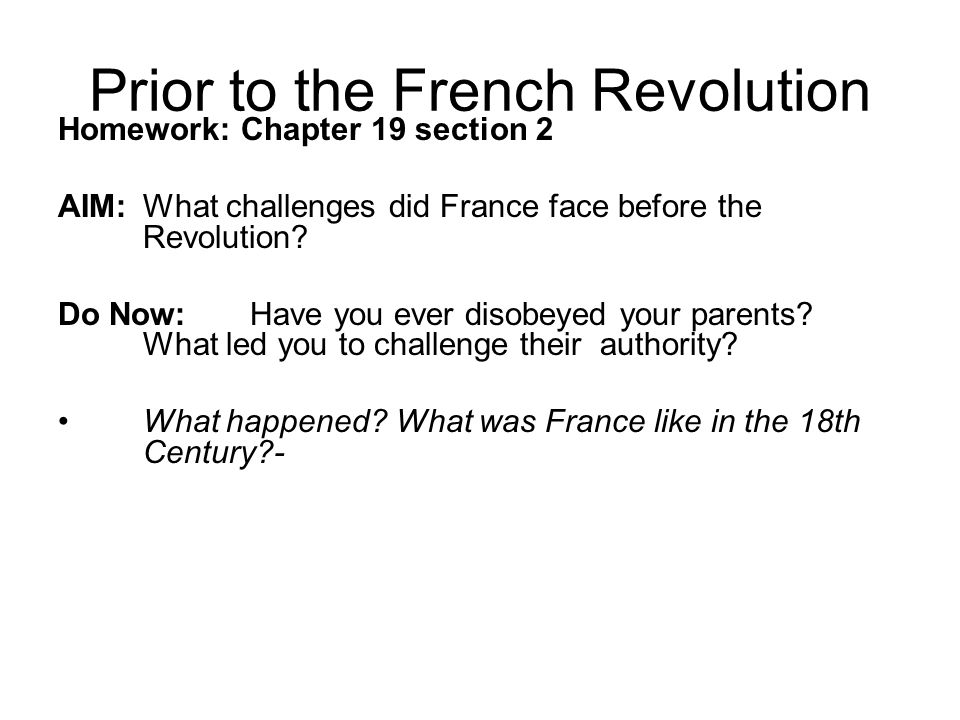 Prior to the French Revolution Homework: Chapter 19 section 2 AIM: What challenges did France face before the Revolution.