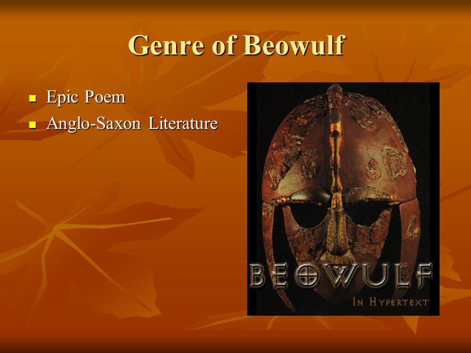Genre of Beowulf Epic Poem Epic Poem Anglo-Saxon Literature Anglo-Saxon Literature