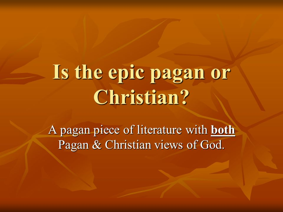 Is the epic pagan or Christian.