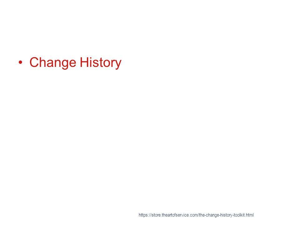 Change History https://store.theartofservice.com/the-change-history-toolkit.html