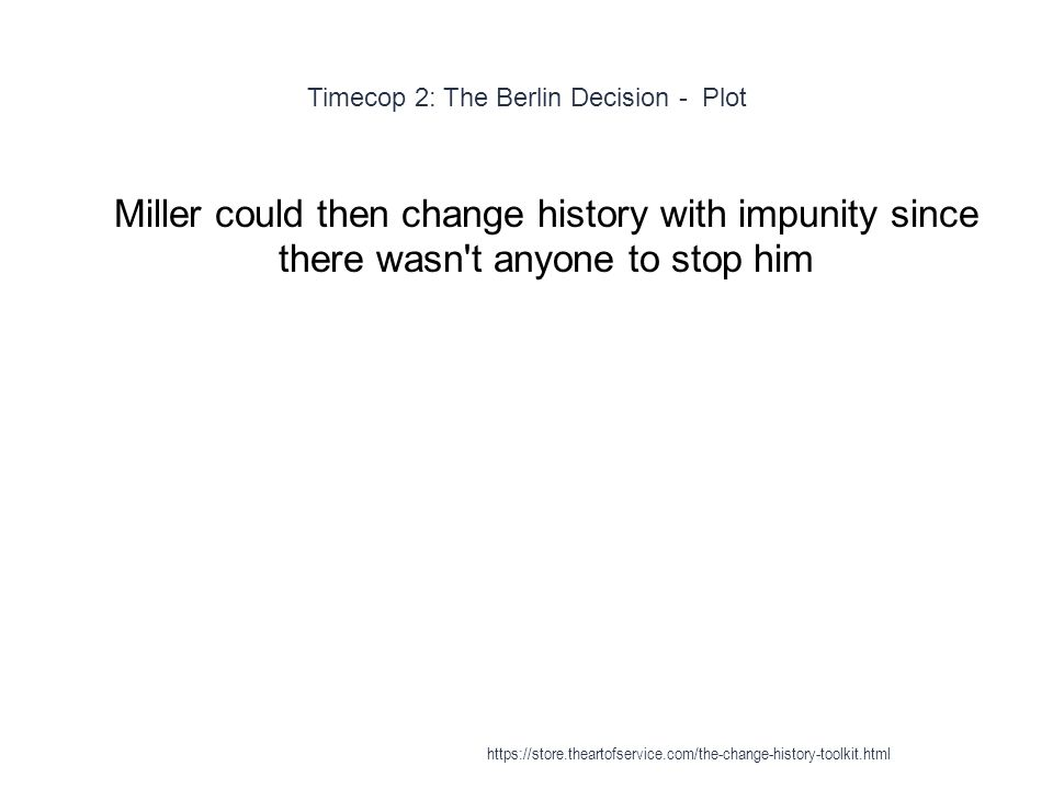Timecop 2: The Berlin Decision - Plot 1 Miller could then change history with impunity since there wasn't anyone to stop him https://store.theartofser