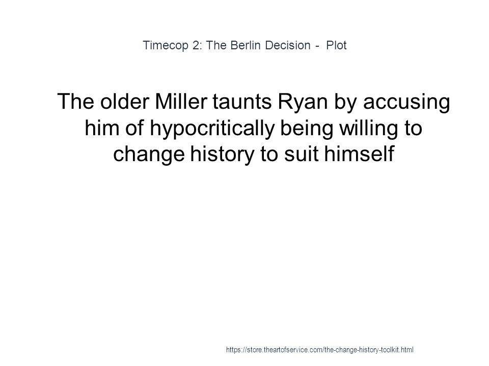 Timecop 2: The Berlin Decision - Plot 1 The older Miller taunts Ryan by accusing him of hypocritically being willing to change history to suit himself