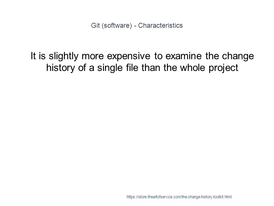 Git (software) - Characteristics 1 It is slightly more expensive to examine the change history of a single file than the whole project https://store.t
