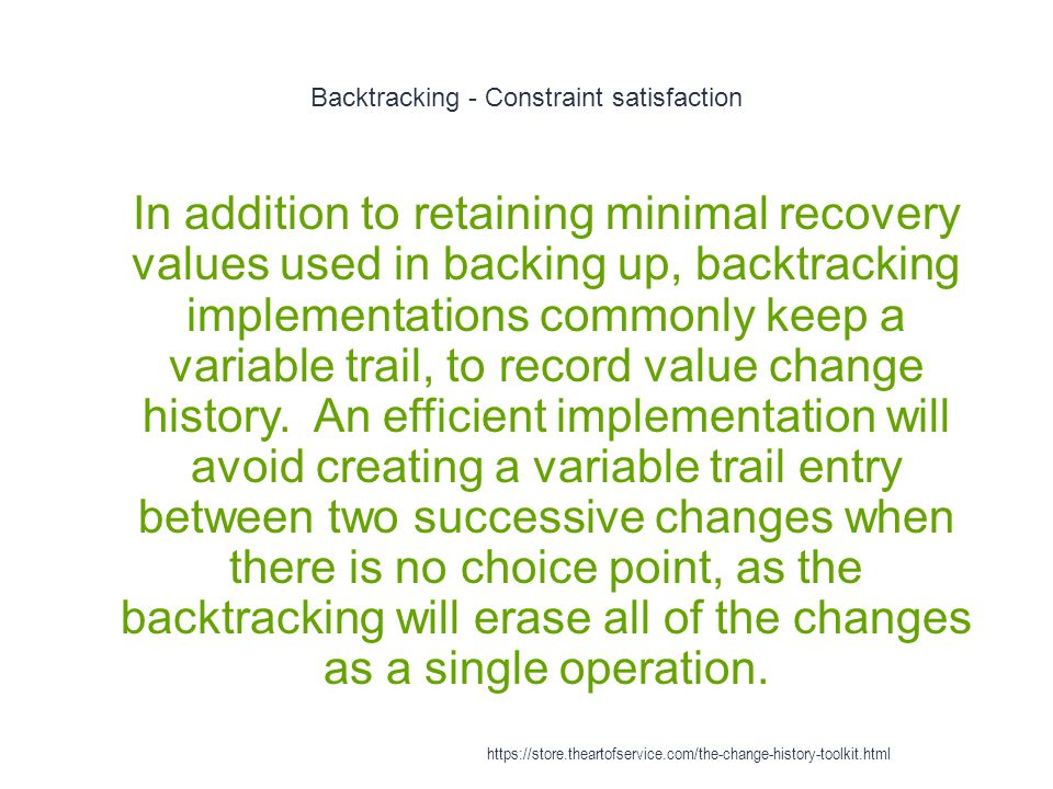 Backtracking - Constraint satisfaction 1 In addition to retaining minimal recovery values used in backing up, backtracking implementations commonly ke