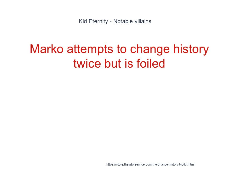 Kid Eternity - Notable villains 1 Marko attempts to change history twice but is foiled https://store.theartofservice.com/the-change-history-toolkit.ht
