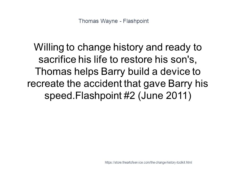 Thomas Wayne - Flashpoint 1 Willing to change history and ready to sacrifice his life to restore his son's, Thomas helps Barry build a device to recre
