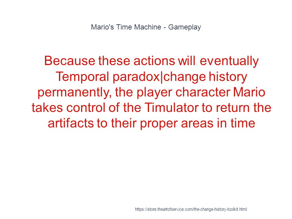 Mario's Time Machine - Gameplay 1 Because these actions will eventually Temporal paradox|change history permanently, the player character Mario takes
