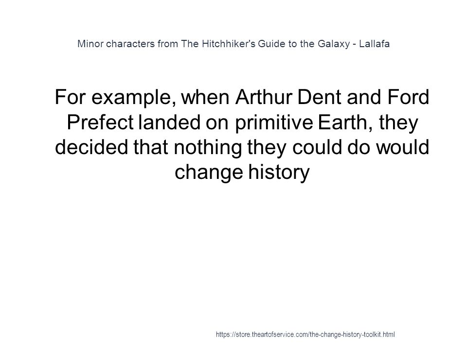 Minor characters from The Hitchhiker's Guide to the Galaxy - Lallafa 1 For example, when Arthur Dent and Ford Prefect landed on primitive Earth, they